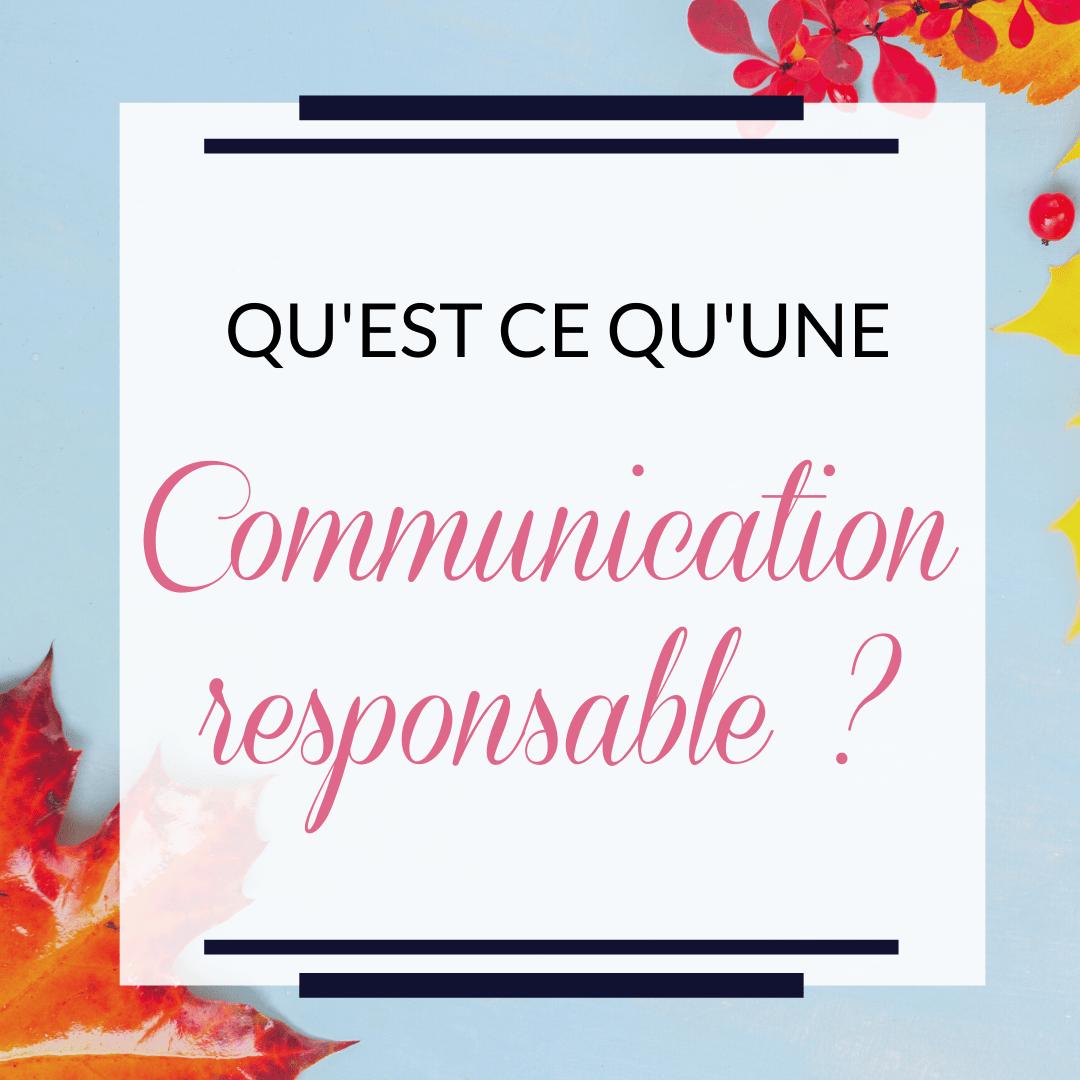 Qu'est ce que la communication responsable ?